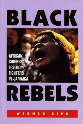 Black Rebels: African-Caribbean Freedom Fighters in Jamaica
