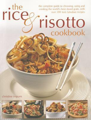 The Rice & Risotto Cookbook: The Complete Guide to Choosing, Using and Cooking the World's Best-Loved Grain, with Over 200 Truly Fabulous Recipes