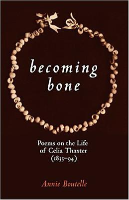 Becoming Bone: Poems on the Life of Celia Thaxter