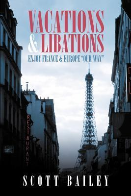 Vacations and Libations: Enjoy France and Europe Our Way