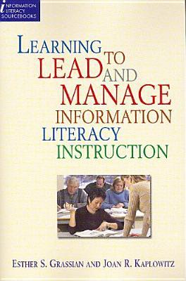 Learning to Lead and Manage Information Literacy Instruction ... by Esther S. Grassian