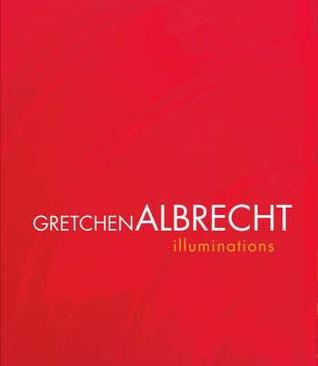 Gretchen Albrecht: Illuminations