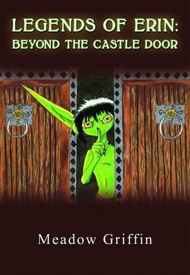 12829553  sc 1 st  Goodreads & Legends of Erin: Beyond the Castle Door by Meadow Griffin