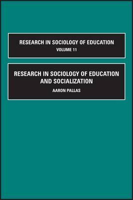 Research in Sociology of Education, Volume 11: Research in Sociology of Education and Socialization