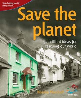 Save the Planet: 52 Brilliant Ideas for Rescuing Our World
