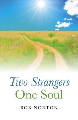 Two Strangers - One Soul by Bob Norton