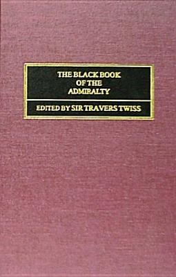 The Black Book Of The Admiralty: With An Appendix (Rerum Britannicarum Medii Aevi Scriptores, No. 55.)