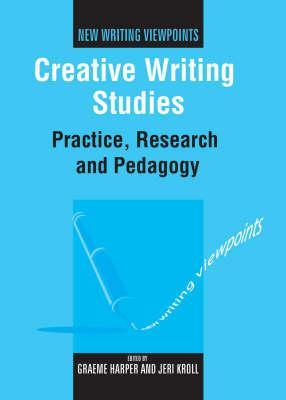 Creative Writing Studies: Practice, Research and Pedagogy