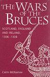 The Wars of the Bruces: Scotland, England and Ireland, 1306 - 1328