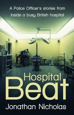 Hospital Beat: A Police Officer's Stories from Inside a Busy British Hospital