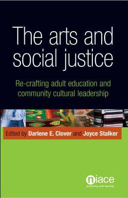 The Arts and Social Justice: Re-Crafting Adult Education and Community Cultural Leadership