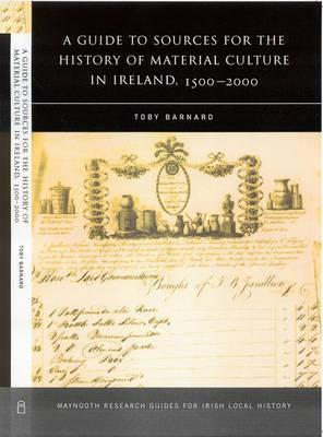 A Guide to Sources for the History of Material Culture in Ireland, 1500���¢�¢���¬�¢����2000
