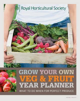 Rhs Grow Your Own Veg & Fruit Year Planner What to Do When for Perfect Produce. the Royal Horticultural Society
