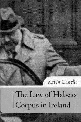 The Law of Habeas Corpus in Ireland: The History, Scope of Review and Practice Under Article 40.4.2 of the Irish Constitution