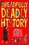 Dreadfully Deadly History: A Mega Mix of Death, Disease and Destruction