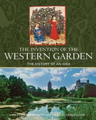 The Invention of the Western Garden: The History of an Idea. Matteo Vercelloni and Virgilio Vercelloni