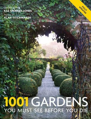 1001 Gardens You Must See Before You Die. General Editor, Rae Spencer-Jones