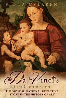Da Vinci's Last Commission: The Most Sensational Detective Story in the History of Art Descarga de ebook de Android