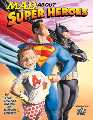 Mad About Super Heroes by MAD Magazine