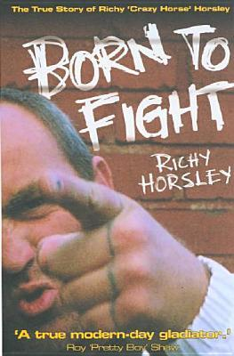 Born to Fight: The True Story of Richy Crazy Horse Horsley