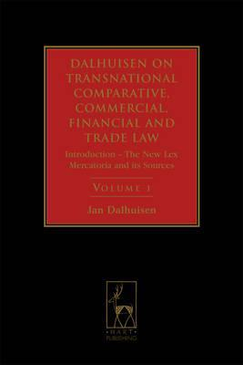 Dalhuisen on Transnational Comparative, Commercial, Financial and Trade Law, Volume 1: Introduction - The New Lex Mercatoria and Its Sources