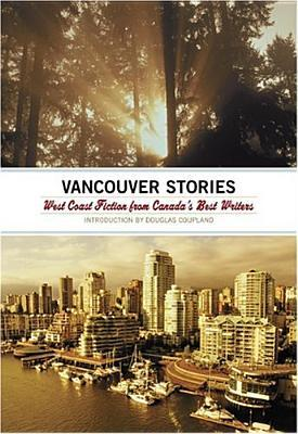 The Vancouver Stories: West Coast Fiction from Canada's Best Writers
