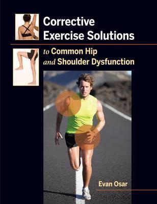 Corrective Exercise Solutions to Common Hip and Shoulder Dysfunction