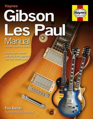 Gibson Les Paul Manual: How to Buy, Maintain and Set Up the Legendary Les Paul Electric Guitar