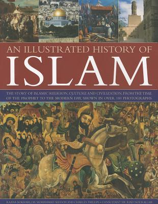 An Illustrated History of Islam: The Story of Islamic Religion