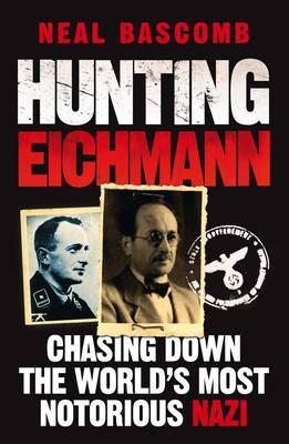 Ebook Hunting Eichmann: Chasing Down the World's Most Notorious Nazi by Neal Bascomb PDF!