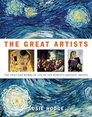 The Great Artists: The Lives And Works Of 100 Of The World's Greatest Artists