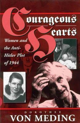 Courageous Hearts: Women and the Anti-Hitler Plot of 1944