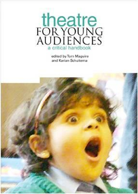 Theatre for Young Audiences: A Critical Handbook par Tom Maguire, Karian Schuitema