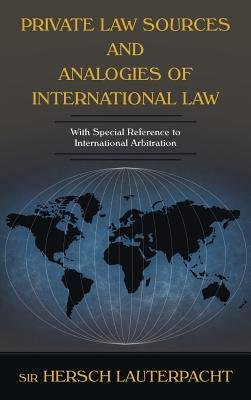 Private Law Sources and Analogies of International Law: with Special Reference to International Arbitration