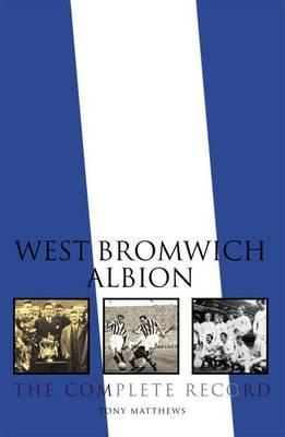 West Bromwich Albion: The Complete Record. Tony Matthews