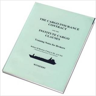 The Cargo Insurance Contract & the Institute Cargo Caluses (Training Notes for Brokers)