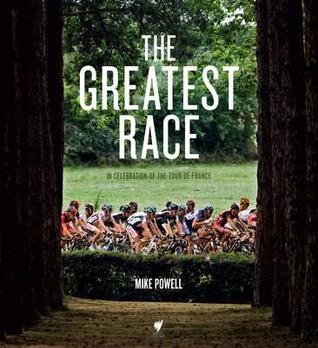 The Greatest Race: In Celebration of the Tour de France por Mike Powell