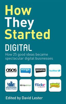 How They Started Digital. David Lester, Carol Tice