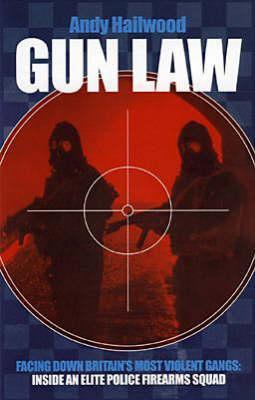Gun Law: Fighting Britain's Deadliest Gangs: Inside an Elite Police Firearms Squad
