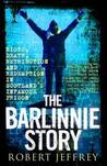 Barlinnie Story: Riots, Death, Retribution and Redemption in Scotland's Infamous Prison