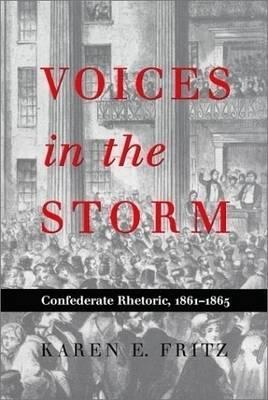 Voices in the Storm: Confederate Rhetoric, 1861–1865