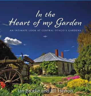 In the Heart of My Garden: An Intimate Look at Central Otago's Gardens