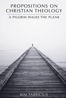 Propositions on Christian Theology: A Pilgrim Walks the Plank