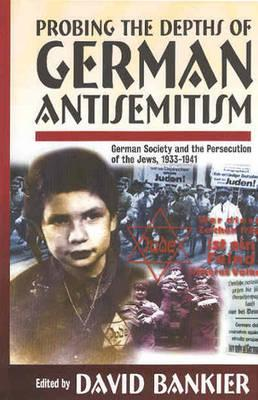 Probing The Depths Of German Antisemitism: German Society And The Persecution Of The Jews, 1933 1941