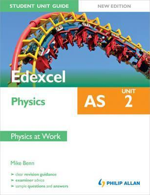 Edexcel as Physics Unit 2, . Physics at Work
