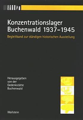 Konzentrationslager Buchenwald, 1937-1945: Begleitband Zur Standigen Historischen Ausstellung