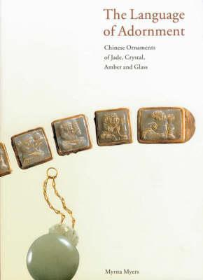 The Language of Adornment: Chinese Ornaments of Jade, Crystal, Amber and Glass from the Neolithic Period to the Qing Dynasty