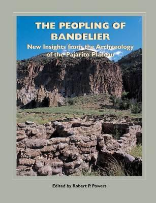 The Peopling of Bandelier: New Insights from the Archaeology of the Pajarito Plateau