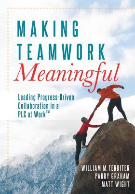 Making Teamwork Meaningful: Leading Progress-Driven Collaboration in a PLC