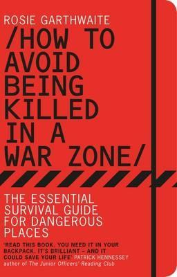 Ebook How to Avoid Being Killed in A Warzone by Rosie Garthwaite TXT!